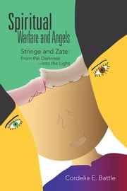 Spiritual--Warfare and Angels: Stringe and Zate: from the Darkness--Into the Light ebook by Cordelia E. Battle