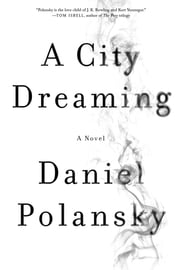 A City Dreaming - A Novel ebook by Daniel Polansky