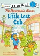 The Berenstain Bears and the Little Lost Cub ebook by Jan Berenstain, Mike Berenstain