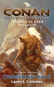 Age of Conan: Cimmerian Rage - Legends of Kern, Volume 2 ebook by Loren Coleman
