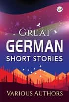 Great German Short Stories ebook by Various Authors, GP Editors