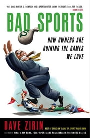 Bad Sports - How Owners Are Ruining the Games We Love ebook by Dave Zirin