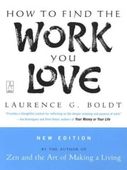 How to Find the Work You Love ebook by Laurence G. Boldt