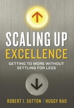 Scaling Up Excellence, Getting to More Without Settling for Less