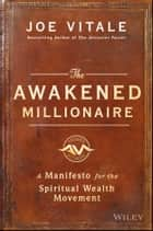 The Awakened Millionaire - A Manifesto for the Spiritual Wealth Movement ebook by Joe Vitale