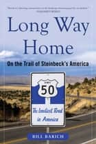 Long Way Home - On the Trail of Steinbeck's America ebook by Bill Barich