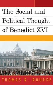 The Social and Political Thought of Benedict XVI ebook by Thomas R. Rourke