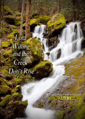 Lord Willing And The Creek Dont Rise Ebook By Mark Cook