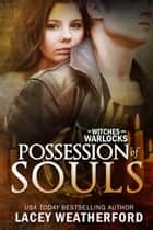 Of Witches and Warlocks: Possession of Souls ebook by Lacey Weatherford