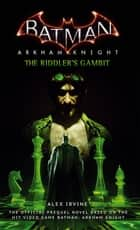 Batman: Arkham Knight - The Riddler's Gambit ebook by