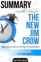 Michelle Alexander's The New Jim Crow: Mass Incarceration in the Age of Colorblindness | Summary ebook by Ant Hive Media
