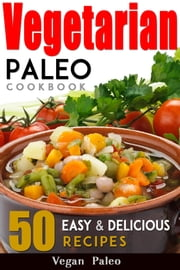 Vegetarian Paleo Cookbook 50 Easy and Delicious Recipes Volume 1 ebook by Vegan Paleo
