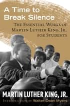 A Time to Break Silence ebook by Walter Dean Myers,Martin Luther King, Jr.