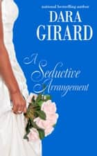 A Seductive Arrangement ebook by Dara Girard
