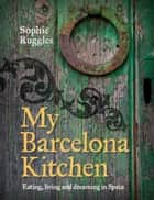 My Barcelona Kitchen ebook by Sophie Ruggles