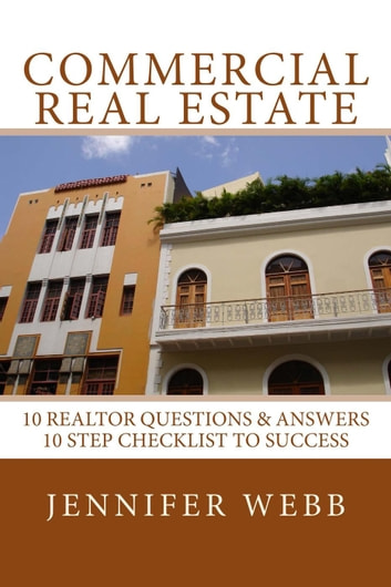 Commercial Real Estate: 10 Realtor Questions & Answers, 10 Step Checklist to Success - The Legacy Art Movement ebook by Jennifer Webb