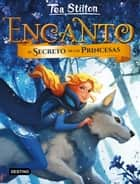 Encanto. El secreto de las princesas ebook by Tea Stilton, Miguel García
