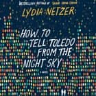 How to Tell Toledo from the Night Sky - A Novel audiobook by