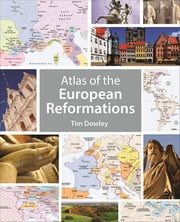 Atlas of the European Reformations ebook by Tim Dowley