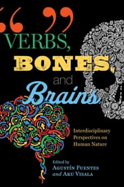 Verbs, Bones, and Brains - Interdisciplinary Perspectives on Human Nature ebook by