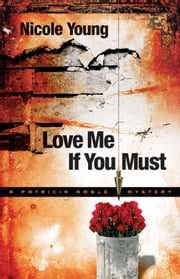 Love Me If You Must (Patricia Amble Mystery Book #1) ebook by Nicole Young