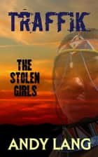 Traffik: The Stolen Girls ebook by Andy Lang
