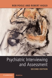 Psychiatric Interviewing and Assessment 電子書 by Rob Poole, Robert Higgo