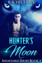 Hunter's Moon - Insatiable, #5 ebook by