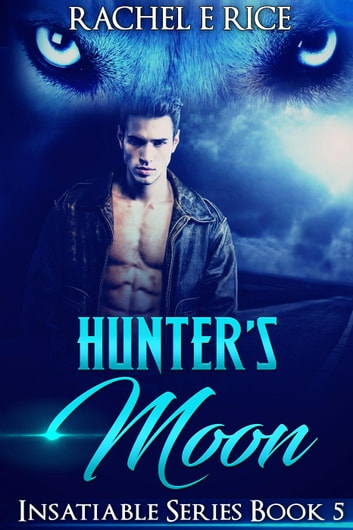 Hunter's Moon - Insatiable, #5 ebook by Rachel E Rice