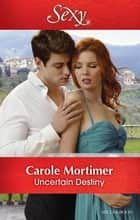 Uncertain Destiny ebook by Carole Mortimer