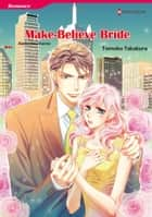 Make-Believe Bride (Harlequin Comics) - Harlequin Comics ebook by Alaina Hawthorne, Tomoko Takakura