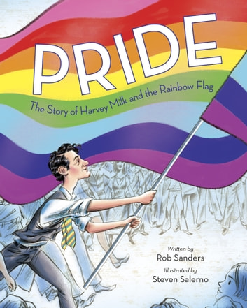 Pride: The Story of Harvey Milk and the Rainbow Flag ebook by Rob Sanders