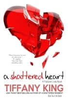 A Shattered Heart ebook by Tiffany King