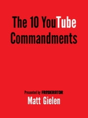 The 10 YouTube Commandments ebook by Matt Gielen