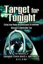 Target for Tonight - Flying Long-Range Reconnaissance & Pathfinder Missions in World War Two ebook by