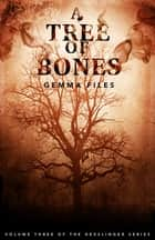 A Tree of Bones - Volume Three of the Hexslinger Series ebook by Gemma Files