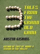 3 Tales From the Grand Old Game ebook by Austin Gisriel