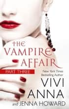 The Vampire Affair (Part Three): Billionaires After Dark - The Vampire Affair, #3 ebook by