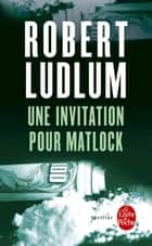 Une invitation pour Matlock ebook by Robert Ludlum