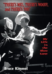"""There's Mel, There's Woody, and There's You"" - My Life in the Slow Lane ebook by Bruce Kimmel"
