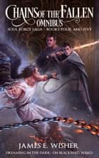 Chains of the Fallen Omnibus - Soul Force Saga Books 4 - 5 ebook by James E. Wisher
