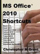 MS Office 2010 Shortcuts - A handy book to have on your Kobo at work ebook by Christopher M Grant