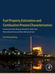 Fuel Property Estimation and Combustion Process Characterization - Conventional Fuels, Biomass, Biocarbon, Waste Fuels, Refuse Derived Fuel, and Other Alternative Fuels ebook by Yen-Hsiung Kiang