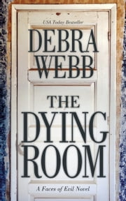The Dying Room: A Faces of Evil Novel ebook by Debra Webb