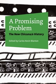 A Promising Problem - The New Chicana/o History ebook by
