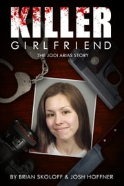 Killer Girlfriend: The Jodi Arias Story ebook by Brian Skoloff|| Josh Hoffner