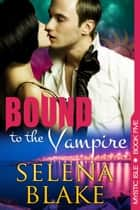 Bound to the Vampire (Mystic Isle, Book 5) ebook by Selena Blake