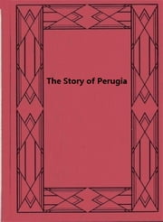 The Story of Perugia ebook by Lina Duff Gordon,Margaret Symonds