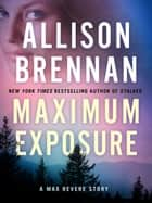 Maximum Exposure - A Max Revere Story ebook by Allison Brennan