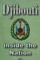 History and Culture of Djibouti, Republic of Djibouti, Djibouti - The entire history of Djibouti, Cultural heritage of Djibouti, Government of Djibouti, Industry in Djibouti, Peoples of Djibouti ebook by Sampson Jerry